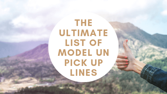 The Ultimate List of Model UN Pick Up Lines